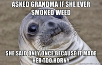 So I asked my Grandma if she ever smoked weed