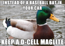 Some folks get in trouble for having a bat in their car with no glove Also you should have a flashlight in your car anyway
