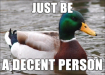 Some people forget this basic advice