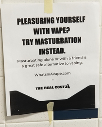 Someone put this up in my schools boys bathroom which is an infamous vaping hotspot