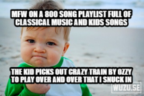 Sometimes being a parent really pays off especially after days of deciding what songs are age appropriate