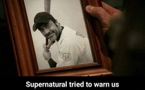 Supernatural tried to warn us