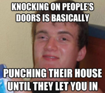Thanks to uneckdeepinshit I now feel bad when knocking on doors