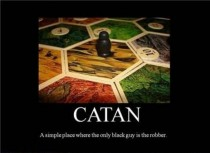 Thats racist but funny catan