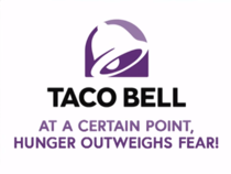 The official slogan of Taco Bell as stated by John Oliver  httpswwwyoutubecomwatchvl-nEHkgm_Gkt
