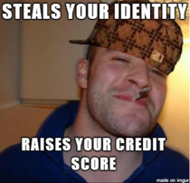 The person who stole my identity was a Scumbag Good Guy Greg