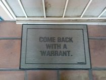 The police arent too fond of my welcome mat