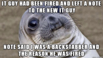 The thing is I had nothing to do with why he was fired but apparently he blamed me for it anyway