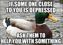 There is no one piece of advice that can help everyone dealing with depression but this one helped me