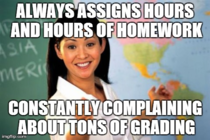 This always pissed me off Teaching is really one of the few jobs that you can control your own workload And its always just busy work too