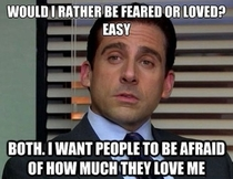 This came to mind when I was asked if Id rather be a feared parent or loved parent