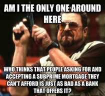 This has always bugged me when people talk about the evil banks that caused the economic collapse