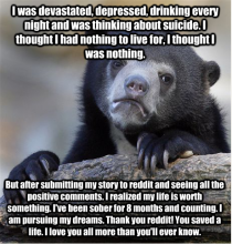 This is my heart felt but thankful confession I love reddit thank you guys for what youve done for me Truly youll never know