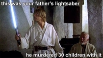 This was your fathers lightsaber