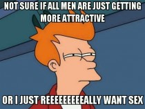 Thought crosses my mind every time I see attractive men I dont normally find to my liking