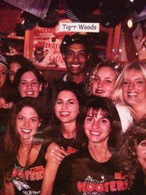Tiger Woods apparently Hooterd his way across the country - this was hung next to my table in Boca Raton Florida