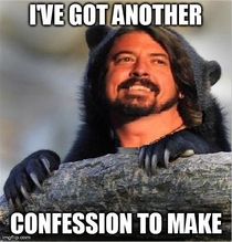 Tired of confession bear so here is confession Grohl