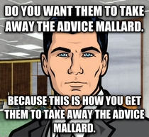 To all the people who keep making or up-voting advice mallards that are really just common sense or common decency