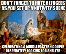 To all those right wingers and Christian fanatics who refuse to accept refugees into their countriessocieties