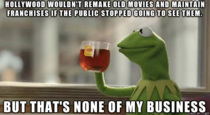 To everyone complaining about what Hollywood is producing these days