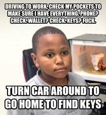 To the guy looking for his car keys I got you beat