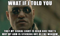 To the guy that yelled at me for not signalling my left turn into the automotive store