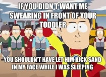 To the lady who yelled at me for saying what the fuck in front of her son yesterday at the beach