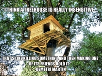 Tree houses are insensitive