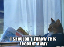 Upon learning that my throwaway account has more karma than my primary account