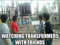 Watching transformers with friends