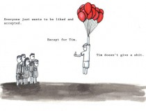 We all feel like Tim sometimes