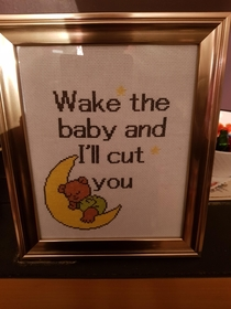 We have a  week old baby our neighbours knew we were having a little trouble getting her to sleep They made us this great little cross stitch