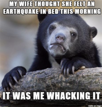 We live in an earthquake prone area and my wife is terrified of them