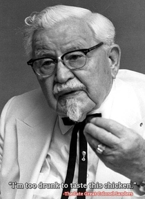 Well Let me just quote The Late Great Colonel Sanders