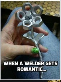 WHEN A WELDER GETS ROMANTIC