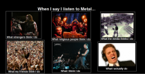 When I say I listen to Metal
