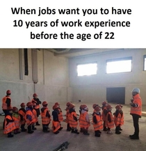 When jobs want you to have  years of work experience before the age of