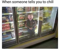 When someone tells you to chill