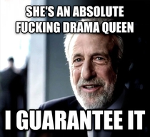 Whenever a girl goes out of her way to tell me that she doesnt like drama