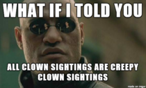 Whenever I hear news about Creepy Clown Sightings