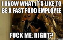 Whenever my friends taunt me about being nice to fast food employees