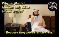 Why Jihadist Muslims only drink instant coffee