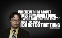 Wise words from Dwight Schrute