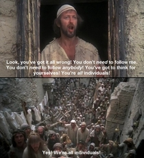 Yes Were all individuals- The Life of Brian The Monty Python dixit