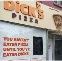 You havent eaten pizza until youve eaten Dicks