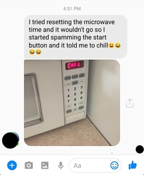 You know you need to chill when youre told by your microwave